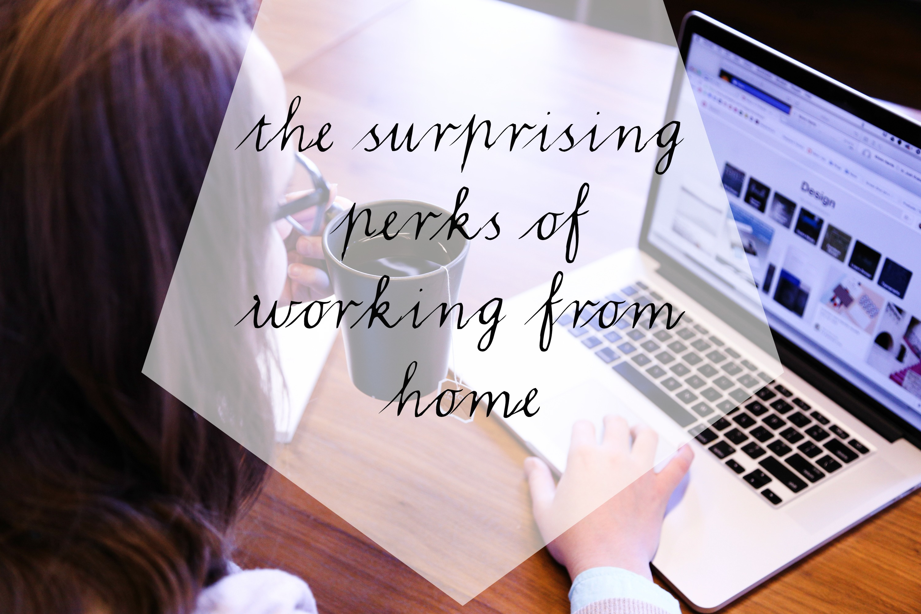 the 11 surprising perks of working from home