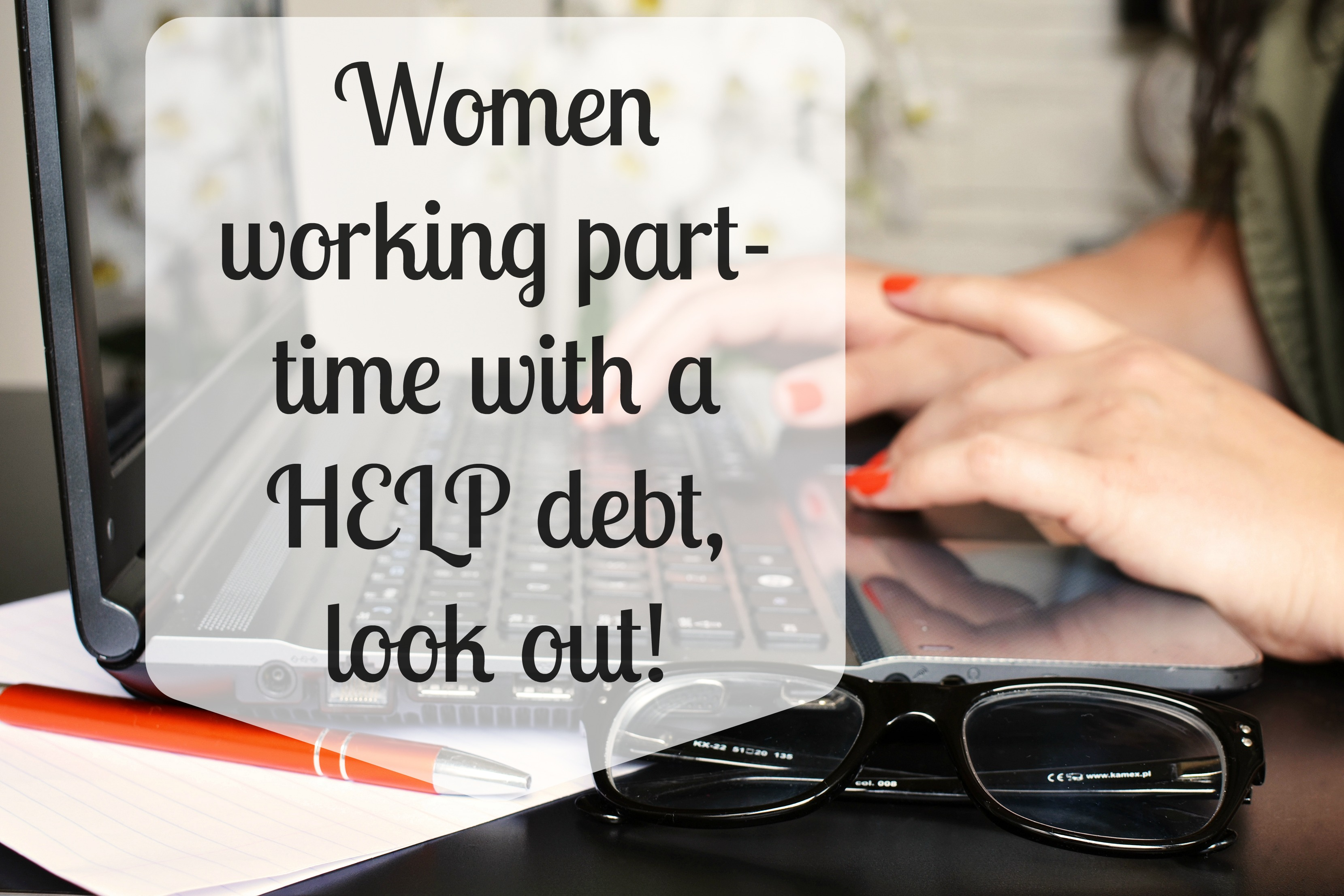 Women working part-time with a HELP debt, look out