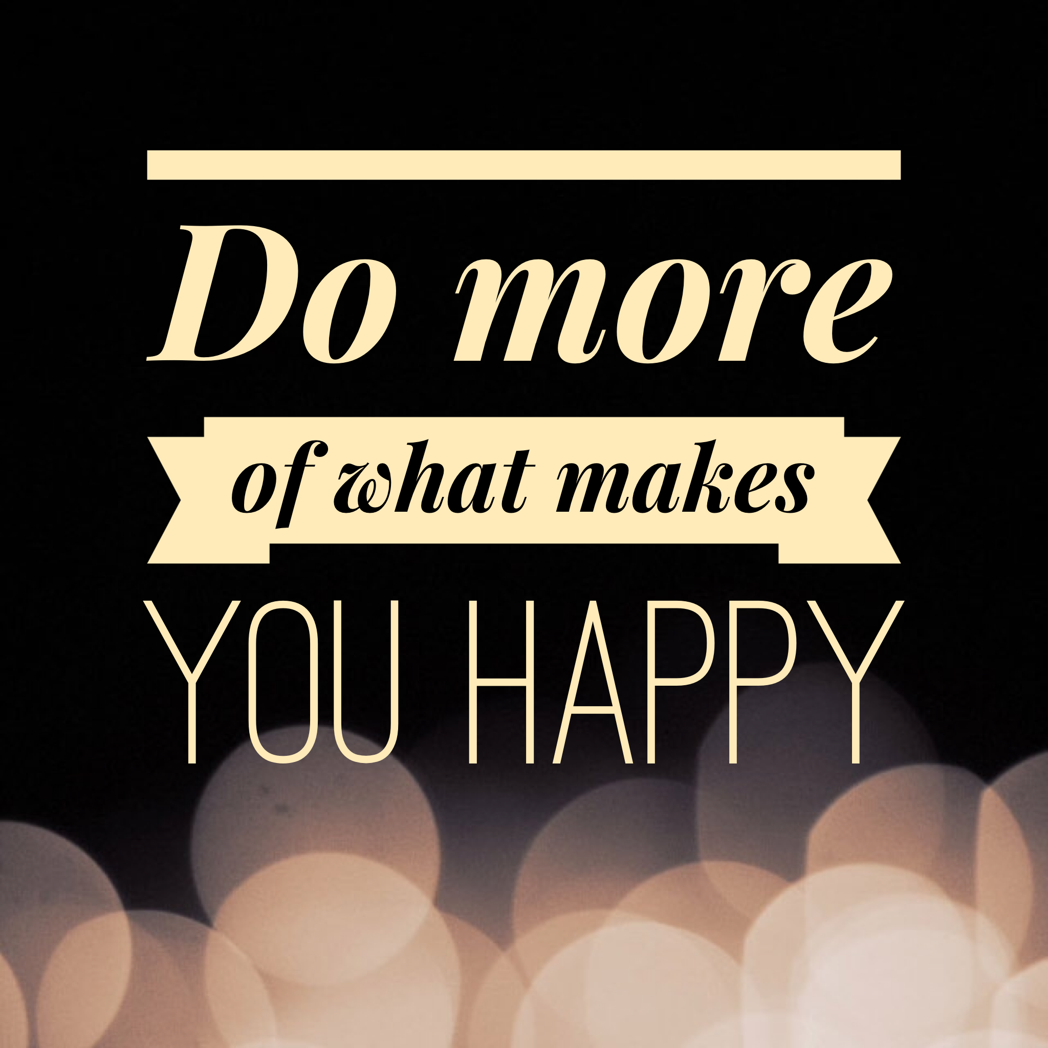 do more of what makes you happy - competition