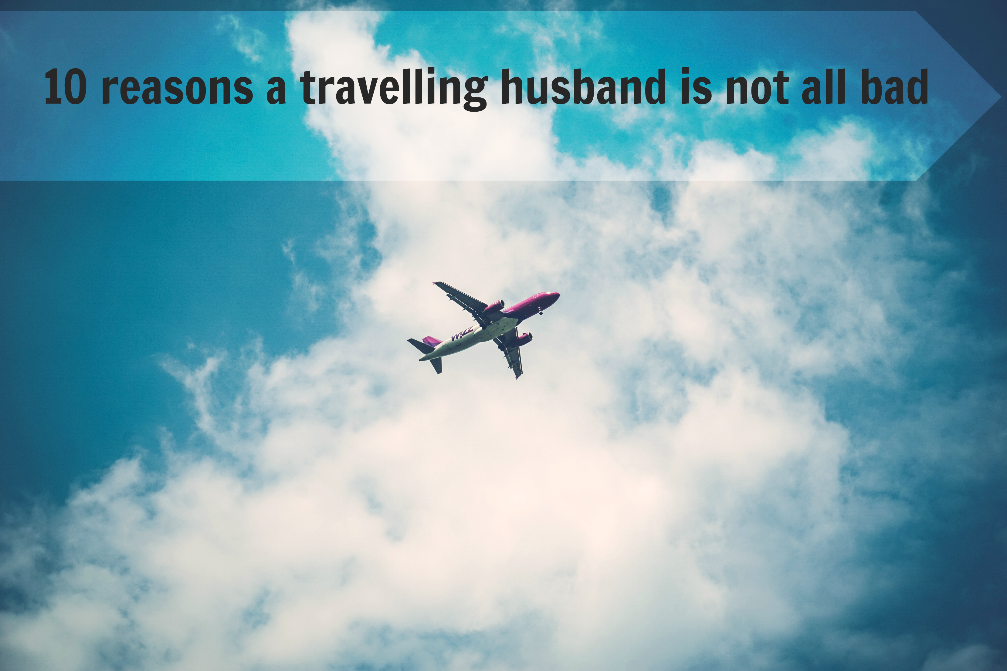 10 reasons a travelling husband is not all bad