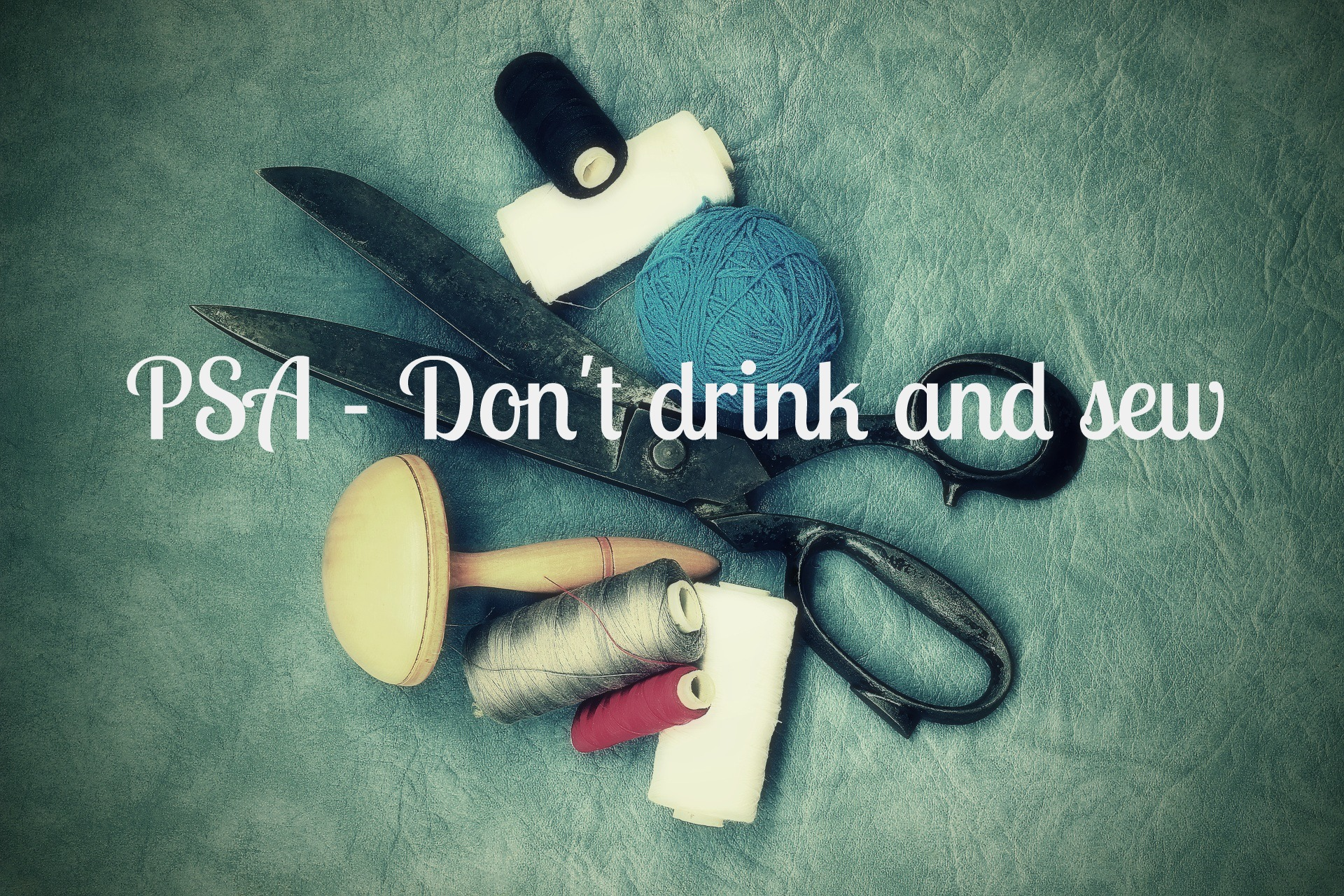 don't drink and sew