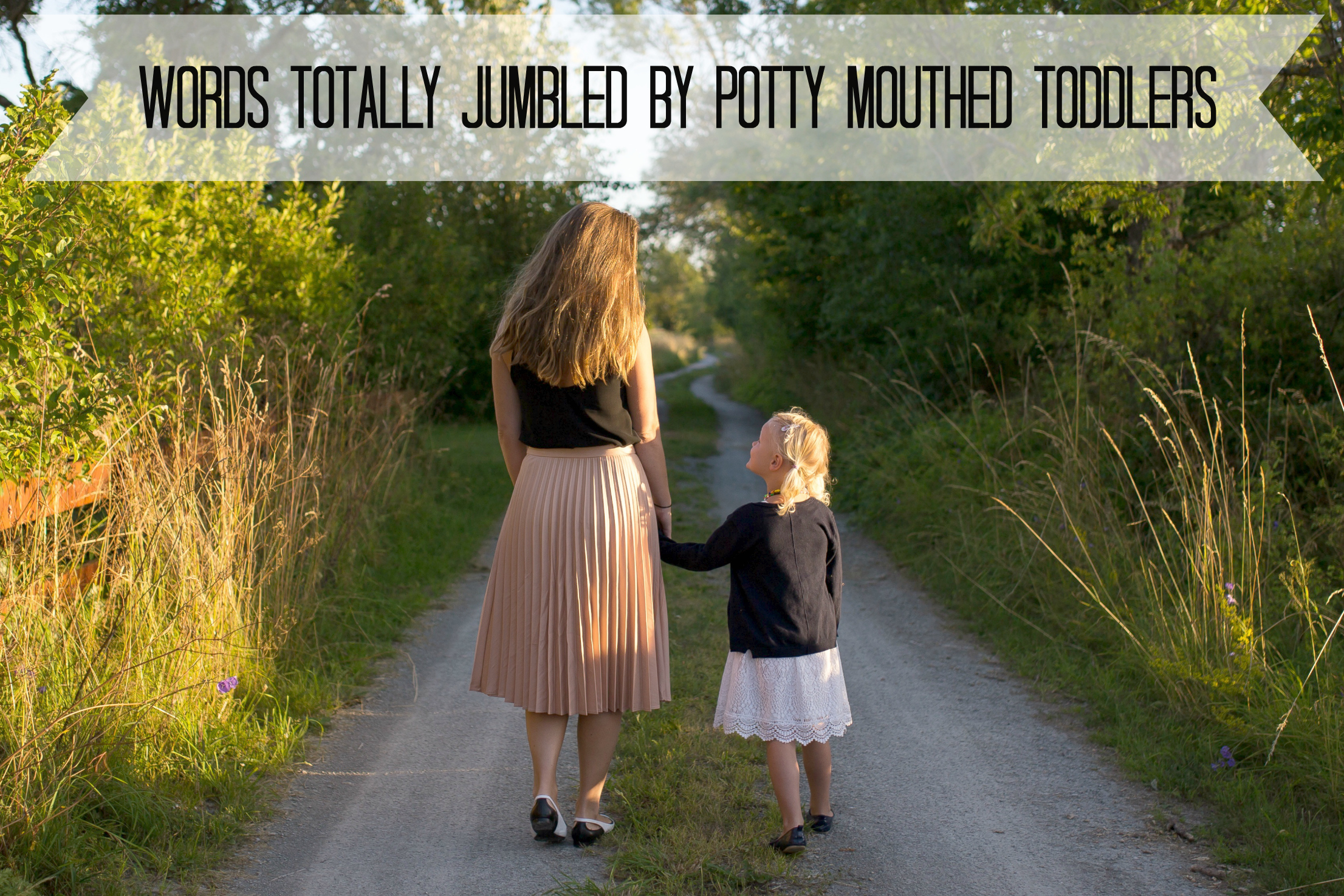 words totally jumbled by potty mouthed toddlers