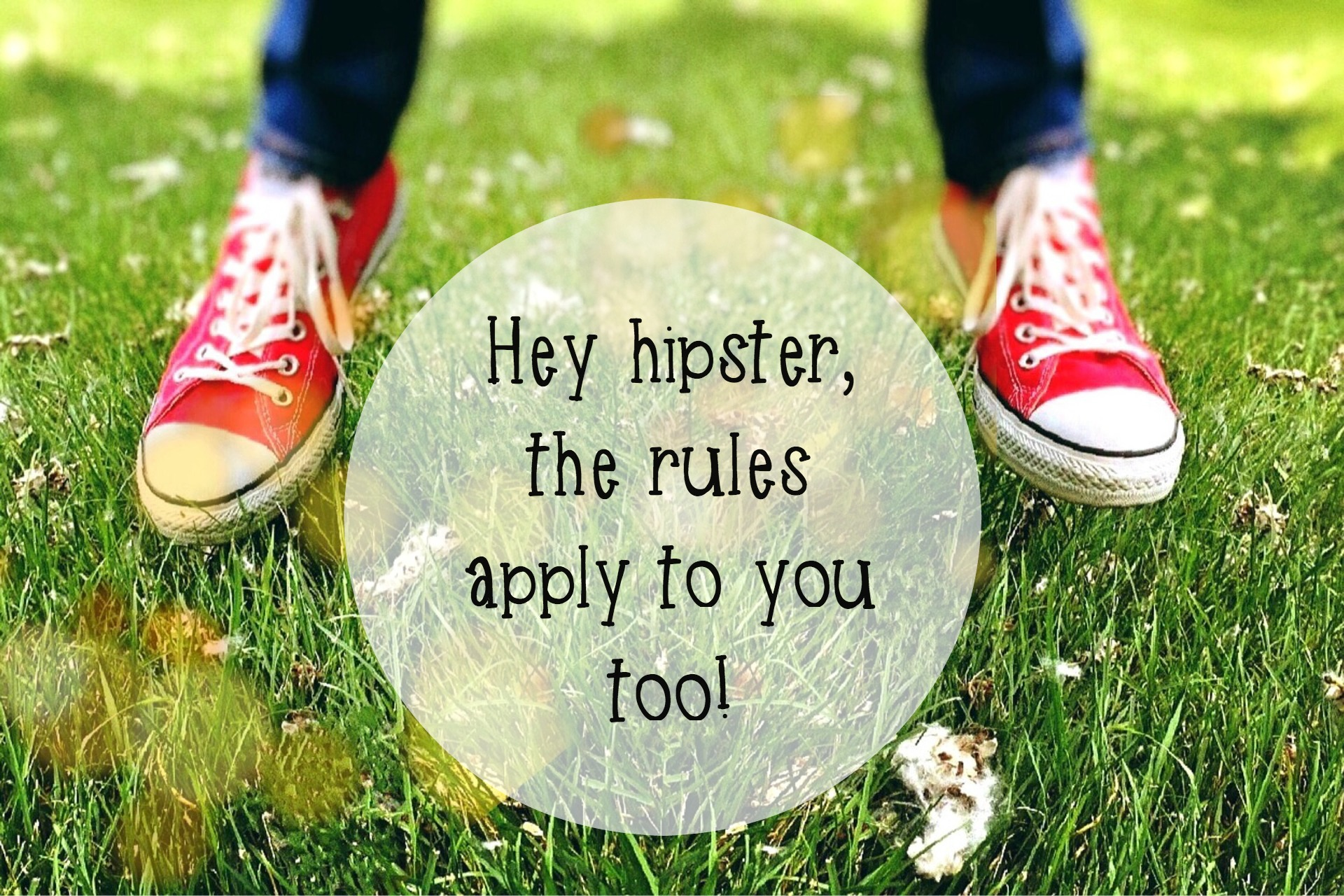 hey hipster, the rules apply to you too