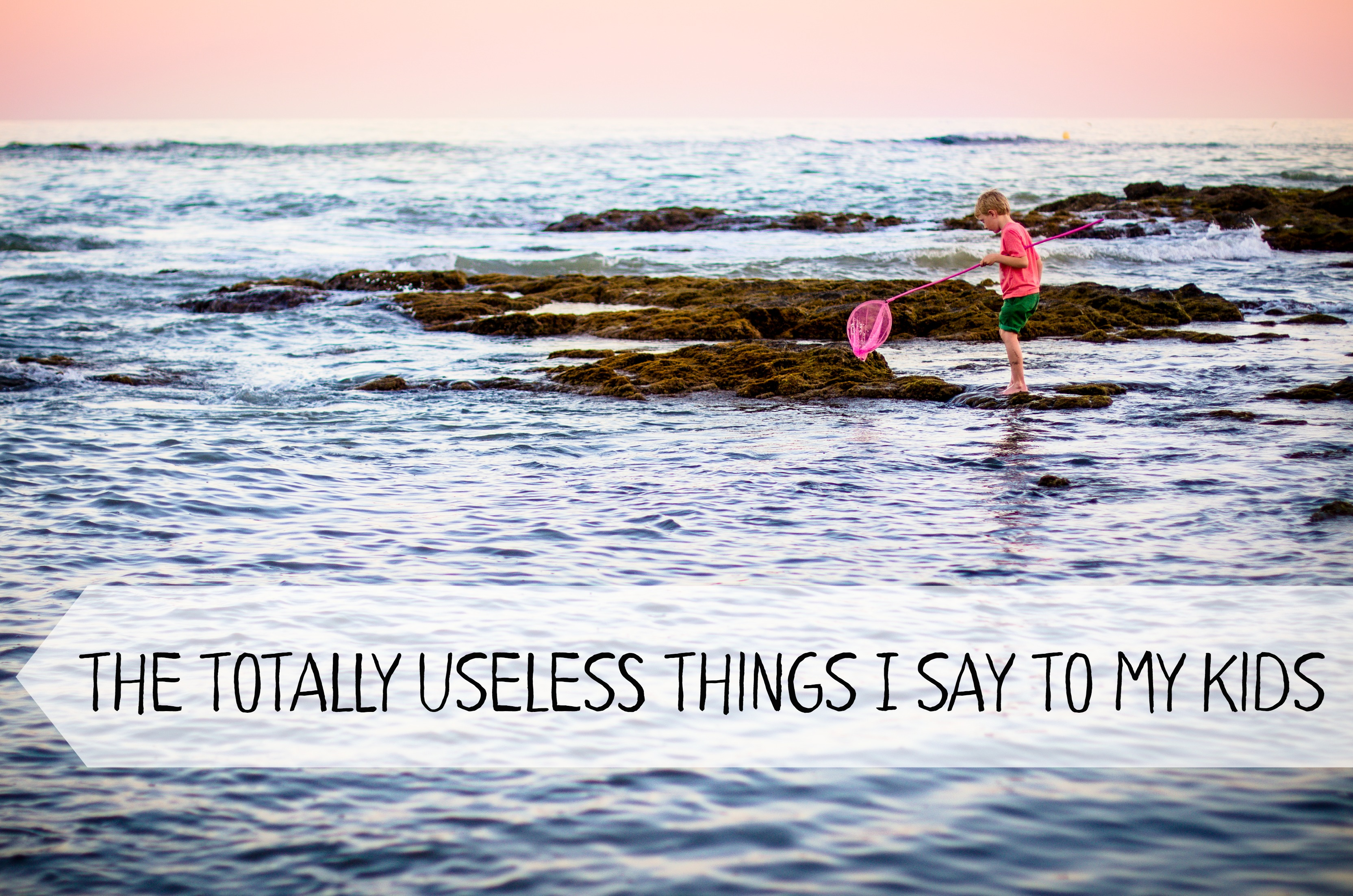 the totally useless things I say to my kids by Life on Wallace