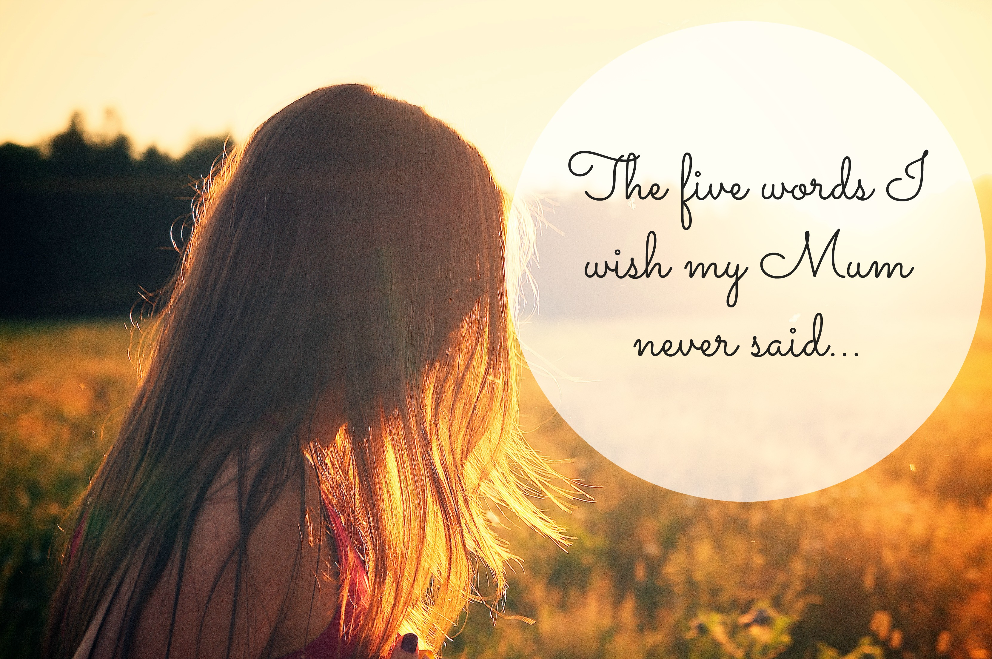 The five words I wish my Mum never said